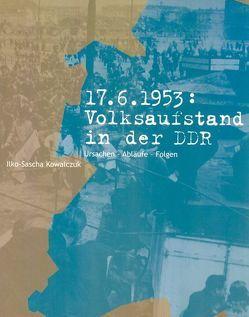 17. Juni 1953: Volksaufstand in der DDR von Kowalczuk,  Ilko-Sascha, Weber,  Gudrun
