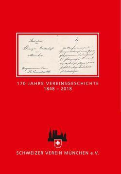 170 Jahre Vereinsgeschichte 1848 – 2018 von Schweizer Verein München e.V.