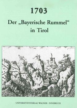 """1703. Der """"bayerische Rummel"""" in Tirol von Schennach,  Martin P., Schober,  Richard"""
