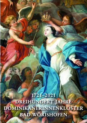 1721–2021. Dreihundert Jahre Dominikanerinnenkloster Bad Wörishofen von Schiedermair,  Werner, Schönborn,  Philipp