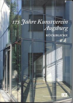 175 Jahre Kunstverein Augsburg. Rückblicke von Herpich,  Brigitte, Kochs,  Michael, Kunstverein Augsburg, Miller-Gruber,  Renate