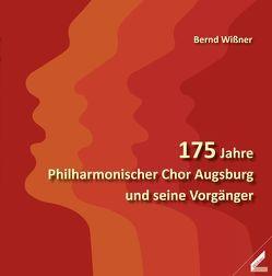 175 Jahre Philharmonischer Chor Augsburg und seine Vorgänger von Wißner,  Bernd