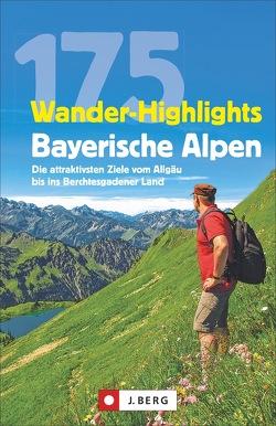 175 Wander-Highlights Bayerische Alpen von Bauregger,  Heinrich, Hüsler,  Hildegard, Irlinger,  Bernhard, Kleemann,  Michael, Mayer,  Robert, Pröttel,  Michael, Späth,  Anette