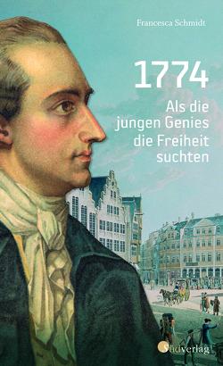 1774. Als die jungen Genies die Freiheit suchten von Schmidt,  Simone Francesca
