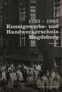 1793-1963 Kunstgewerbe- und Handwerkerschule Magdeburg von Eisold,  Norbert, Pohlmann,  Norbert
