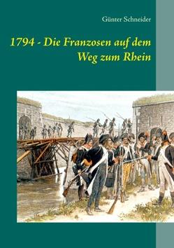 1794 – Die Franzosen auf dem Weg zum Rhein von Schneider,  Günter