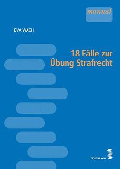 18 Fälle zur Übung Strafrecht von Wach,  Eva