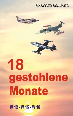 18 gestohlene Monate von Hellweg,  Manfred