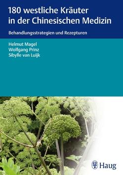 180 westliche Kräuter in der Chinesischen Medizin von Magel,  Helmut, Prinz,  Wolfgang, van Luijk,  Sibylle