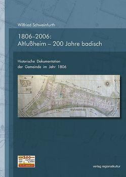 1806-2006: Altlußheim – 200 Jahre badisch von Schweinfurth,  Wilfried
