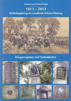 1813-2013 Befreiungskrieg im Landkreis Teltow-Fläming Kriegsereignisse und Gedenkkultur von Engel,  Evamaria, Engel,  Gerhard