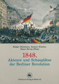1848. Akteure und Schauplätze der Berliner Revolution von Hachtmann,  Rüdiger, Herwig,  Rejane, Kitchun,  Susanne