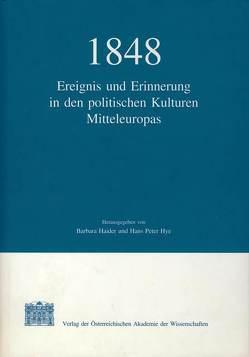 1848: Ereignis und Erinnerung in den politischen Kulturen Mitteleuropas von Haider,  Barbara, Hye,  Hans P, Klingenstein,  Grete, Suppan,  Arnold