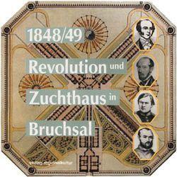 1848/49: Revolution und Zuchthaus in Bruchsal von Dutzi,  Claudia, Goldschmit,  Johannes, Rehring,  Rüdiger, Viehöfer,  Erich