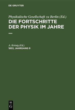 Die Fortschritte der Physik im Jahre … / Die Fortschritte der Physik im Jahre …. 1853, Jahrgang 9 von Krönig,  A.