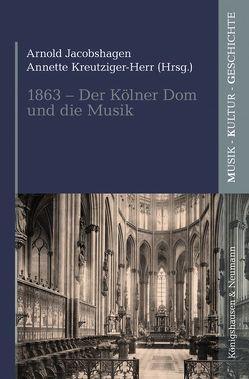1863 – Der Kölner Dom und die Musik von Jacobshagen,  Arnold, Kreutziger-Herr,  Annette
