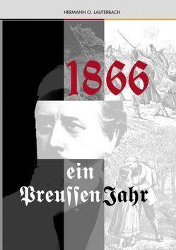 1866 Ein Preussenjahr von Lauterbach,  Hermann O