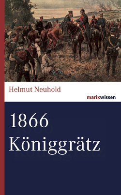 1866 Königgrätz von Neuhold,  Helmut