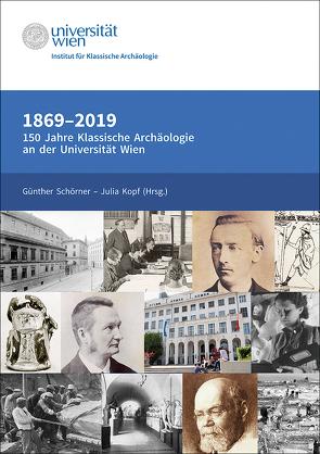 1869-2019. 150 Jahre Klassische Archäologie an der Universität Wien von Kopf,  Julia, Schörner,  Günther