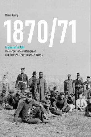 1870/71 Franzosen in Köln von Kramp,  Mario