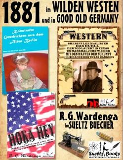 1881 – im WILDEN WESTEN und in GOOD OLD GERMANY – R.G.Wardenga by SUELTZ BUECHER von Sültz,  Renate, Sültz,  Uwe H., Wardenga,  R.G.