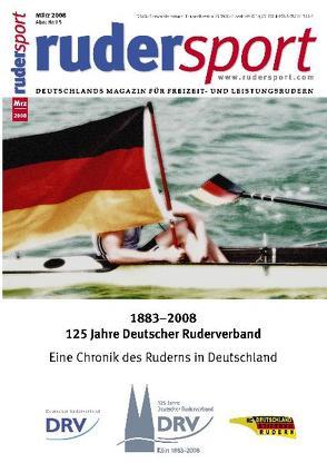 1883-2008: 125 Jahre Deutscher Ruderverband von Redaktion Rudersport