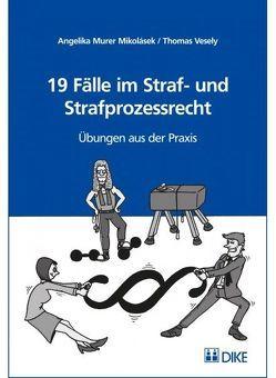 19 Fälle im Straf- und Strafprozessrecht von Murer,  Angelika, Vesely,  Thomas
