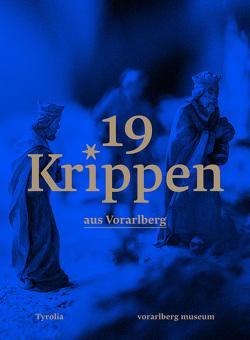 19 Krippen aus Vorarlberg von Anwander,  Theresia, Rudigier,  Andreas, Venier,  Magdalena
