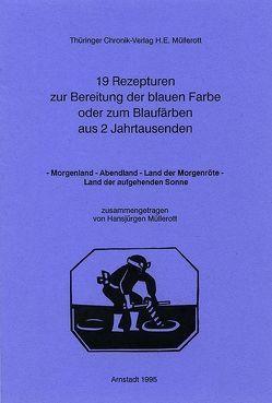 19 Rezepturen zur Bereitung der blauen Farbe oder zum Blaufärben aus zwei Jahrtausenden von Müllerott,  Hansjürgen