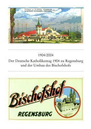1904/2004 Der Deutsche Katholikentag zu Regensburg 1904 und der Umbau des Bischofshofs von Chrobak,  Werner