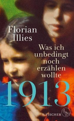 1913 – Was ich unbedingt noch erzählen wollte von Illies,  Florian