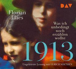 1913 – Was ich unbedingt noch erzählen wollte. Die Fortsetzung des Bestsellers 1913 von Illies,  Florian, Noethen,  Ulrich