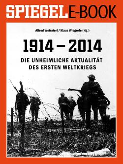 1914 – 2014 – Die unheimliche Aktualität des Ersten Weltkriegs von Weinzierl,  Alfred, Wiegrefe,  Klaus