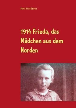 1914 Frieda, das Mädchen aus dem Norden von Deister,  Beate Silvia