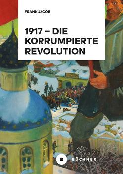 1917 – Die korrumpierte Revolution von Jacob,  Frank