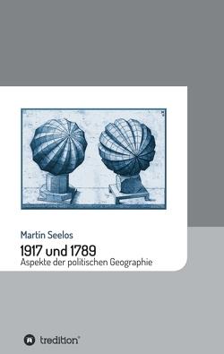 1917 und 1789: Aspekte der politischen Geographie von Seelos,  Martin