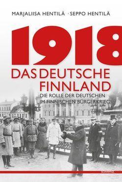 1918 – Das deutsche Finnland von Hentilä,  Marjaliisa, Hentilä,  Seppo