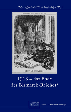 1918 – Das Ende des Bismarck-Reichs? von Afflerbach,  Holger, Fahrmeir,  Andreas, Hoeres,  Peter, Kraus,  Hans-Christof, Lappenküper,  Ulrich, Leonhard,  Jörn, Möller,  Horst, Mühlhausen,  Walter, Müller,  Frank Lorenz