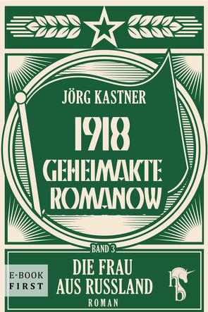 1918 – Geheimakte Romanow von Kastner,  Jörg