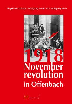 1918 – Novemberrevolution in Offenbach von Niess,  Wolfgang, Reuter,  Wolfgang, Schomburg,  Jürgen