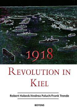 1918 – Revolution in Kiel von Habeck,  Robert, Paluch,  Andrea, Trende,  Frank