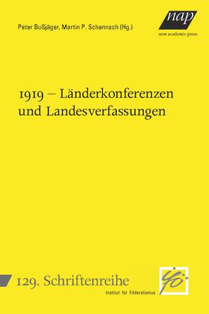 1919 – Länderkonferenzen und Landesverfassungen von Bußjäger,  Peter, Schennach,  Martin