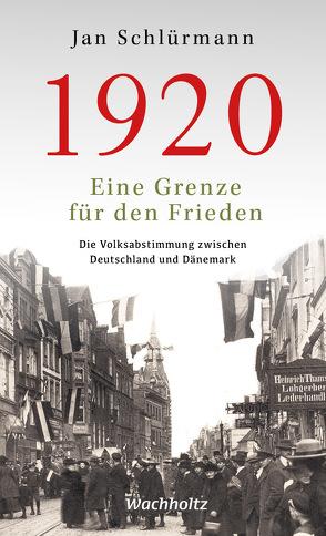 1920. Eine Grenze für den Frieden von Schlürmann,  Jan