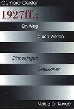 1927ff.: Ein Weg durch Welten von Geißler,  Gerhard