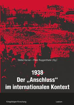 1938 – Der »Anschluss« im internationalen Kontext von Karner,  Stefan, Ruggentrhaler,  Peter
