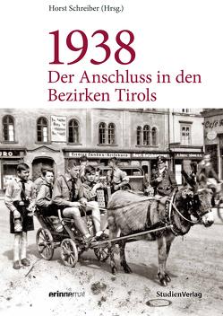 1938 – Der Anschluss in den Bezirken Tirols von Schreiber,  Horst
