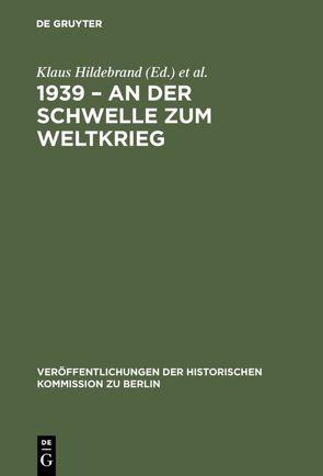1939 – An der Schwelle zum Weltkrieg von Hildebrand,  Klaus, Schmädeke,  Jürgen, Süßmuth,  Rita, Zernack,  Klaus