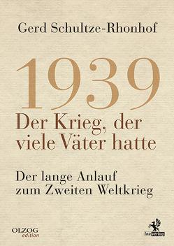 1939 – Der Krieg, der viele Väter hatte von Schultze-Rhonhof,  Gerd