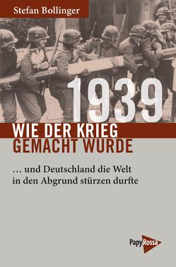 1939 – Wie der Krieg gemacht wurde von Bollinger,  Stefan