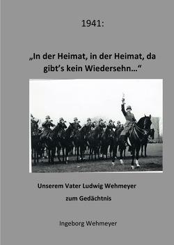 1941: In der Heimat, in der Heimat, da gibt's kein Wiedersehn von Wehmeyer,  Ingeborg